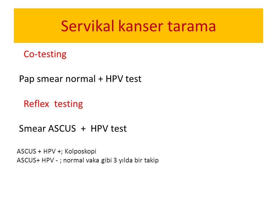 Co-testing Pap smear normal + HPV test Reflex testing Smear ASCUS + HPV test ASCUS + HPV +; Kolposkopi ASCUS+ HPV - ; normal vaka gibi 3 yılda bir tak