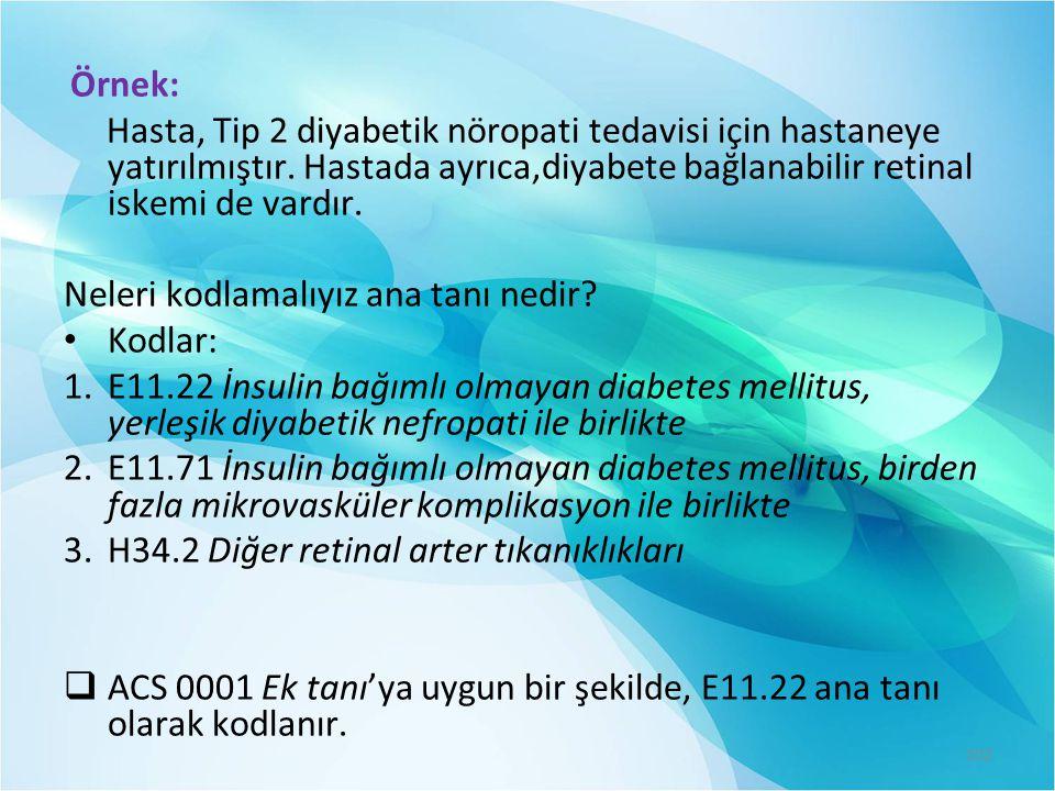 Örnek: Hasta, Tip 2 diyabetik nöropati tedavisi için hastaneye yatırılmıştır.