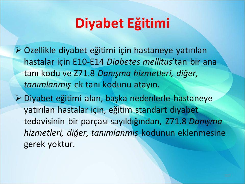 Diyabet Eğitimi  Özellikle diyabet eğitimi için hastaneye yatırılan hastalar için E10-E14 Diabetes mellitus'tan bir ana tanı kodu ve Z71.8 Danışma hizmetleri, diğer, tanımlanmış ek tanı kodunu atayın.