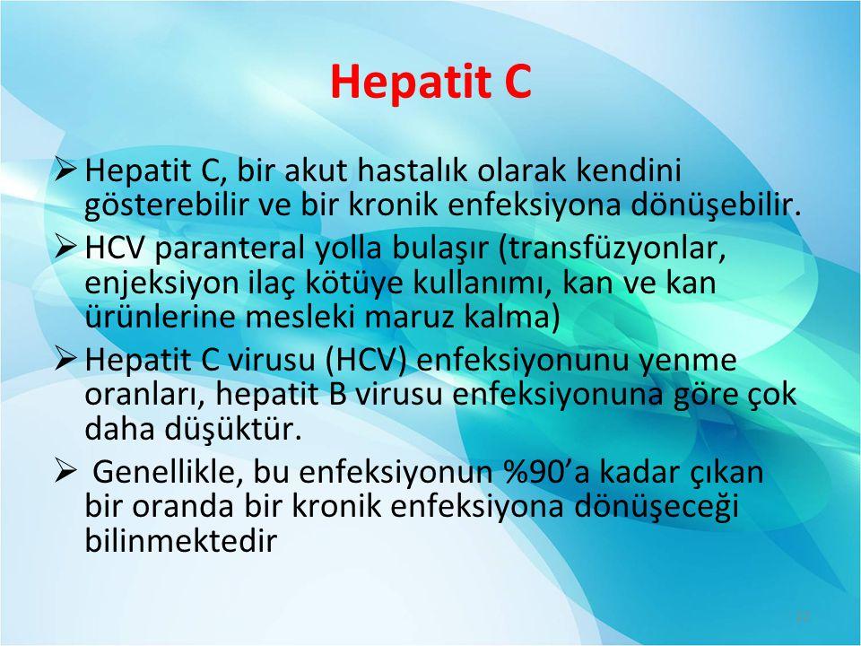Hepatit C  Hepatit C, bir akut hastalık olarak kendini gösterebilir ve bir kronik enfeksiyona dönüşebilir.