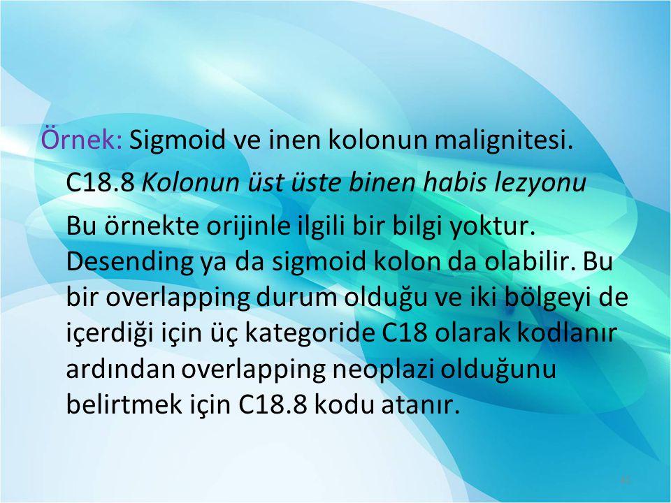 Örnek: Sigmoid ve inen kolonun malignitesi.