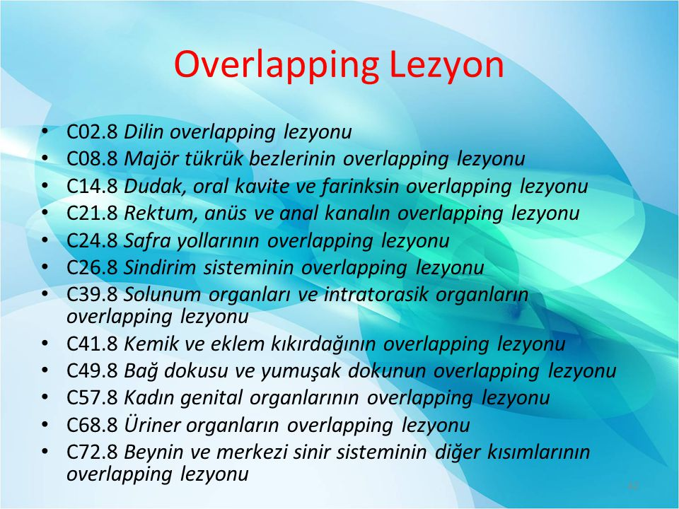 Overlapping Lezyon C02.8 Dilin overlapping lezyonu C08.8 Majör tükrük bezlerinin overlapping lezyonu C14.8 Dudak, oral kavite ve farinksin overlapping