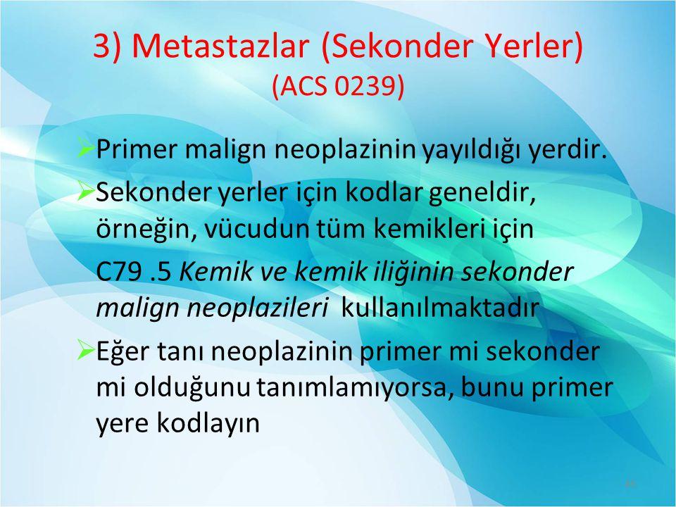 3) Metastazlar (Sekonder Yerler) (ACS 0239)  Primer malign neoplazinin yayıldığı yerdir.