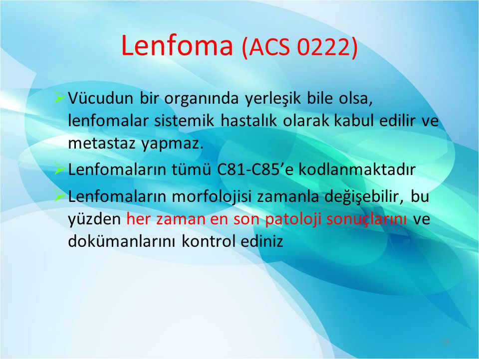Lenfoma (ACS 0222)  Vücudun bir organında yerleşik bile olsa, lenfomalar sistemik hastalık olarak kabul edilir ve metastaz yapmaz.