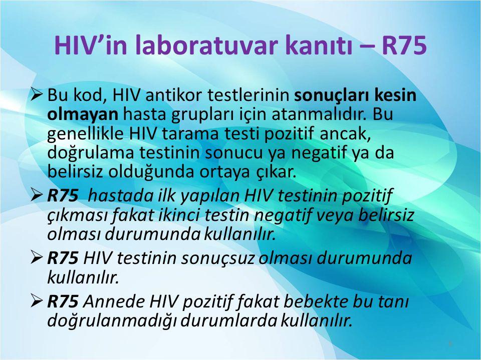 HIV'in laboratuvar kanıtı – R75  Bu kod, HIV antikor testlerinin sonuçları kesin olmayan hasta grupları için atanmalıdır.
