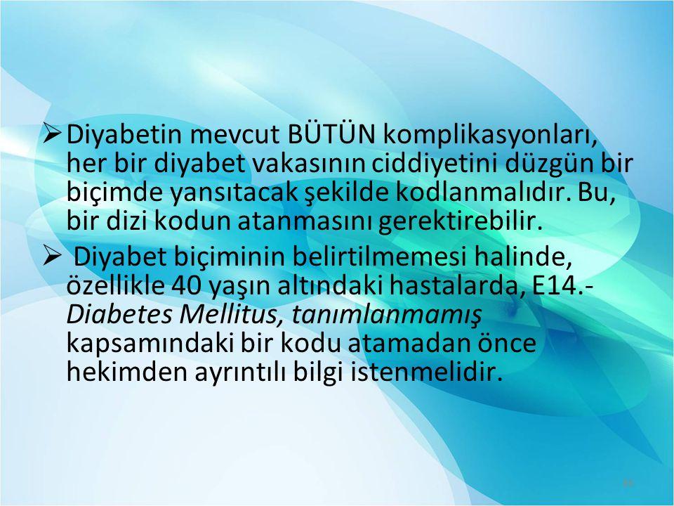  Diyabetin mevcut BÜTÜN komplikasyonları, her bir diyabet vakasının ciddiyetini düzgün bir biçimde yansıtacak şekilde kodlanmalıdır.