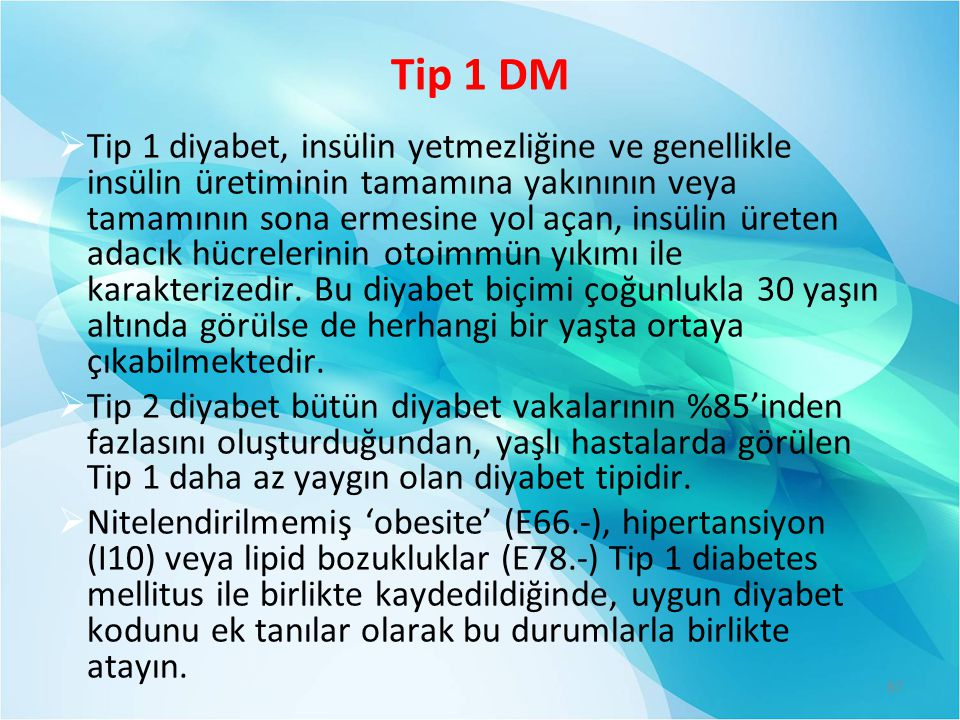 Tip 1 DM  Tip 1 diyabet, insülin yetmezliğine ve genellikle insülin üretiminin tamamına yakınının veya tamamının sona ermesine yol açan, insülin üreten adacık hücrelerinin otoimmün yıkımı ile karakterizedir.