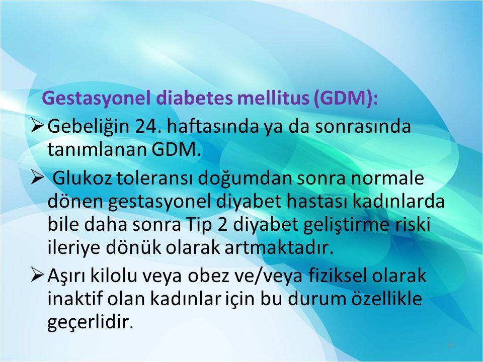 Gestasyonel diabetes mellitus (GDM):  Gebeliğin 24.