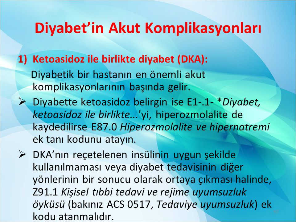 Diyabet'in Akut Komplikasyonları 1)Ketoasidoz ile birlikte diyabet (DKA): Diyabetik bir hastanın en önemli akut komplikasyonlarının başında gelir.