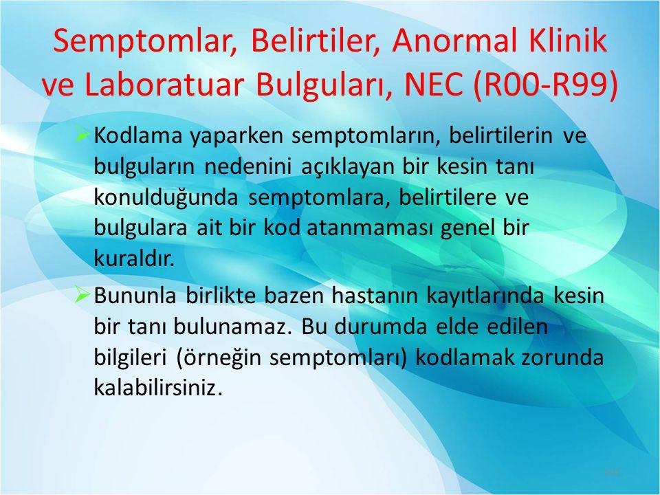 Semptomlar, Belirtiler, Anormal Klinik ve Laboratuar Bulguları, NEC (R00-R99)  Kodlama yaparken semptomların, belirtilerin ve bulguların nedenini açıklayan bir kesin tanı konulduğunda semptomlara, belirtilere ve bulgulara ait bir kod atanmaması genel bir kuraldır.