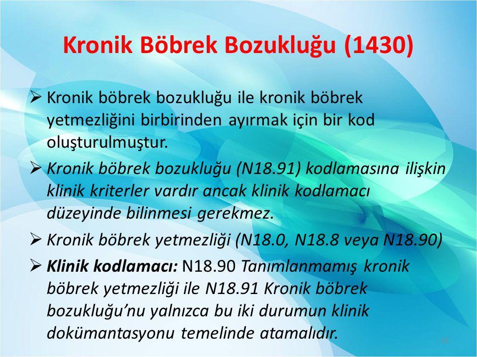 Kronik Böbrek Bozukluğu (1430)  Kronik böbrek bozukluğu ile kronik böbrek yetmezliğini birbirinden ayırmak için bir kod oluşturulmuştur.