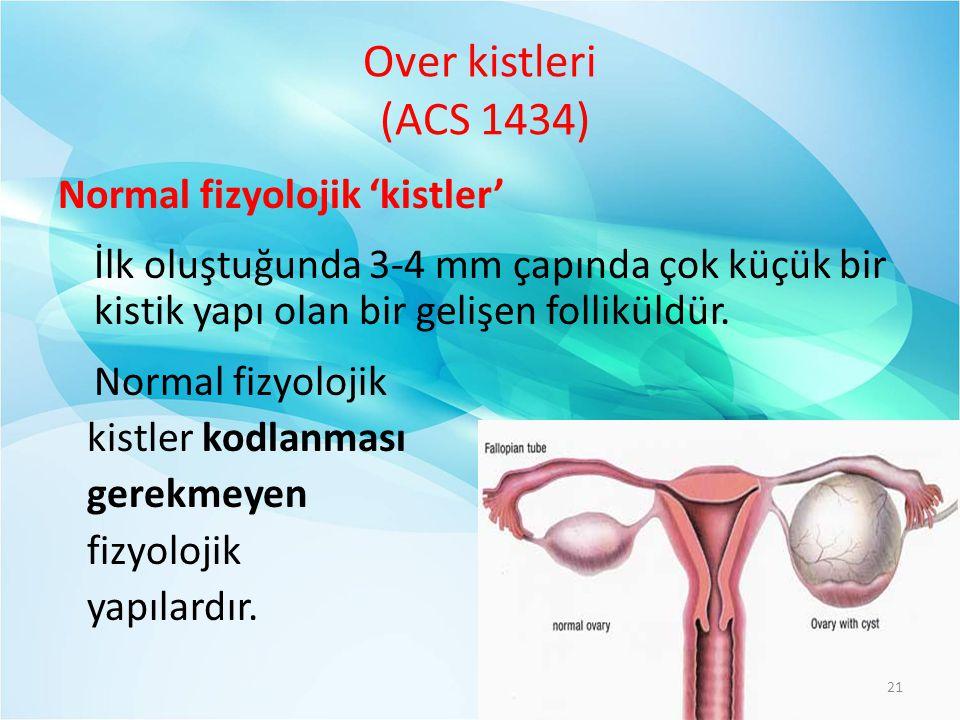 Over kistleri (ACS 1434) Normal fizyolojik 'kistler' İlk oluştuğunda 3-4 mm çapında çok küçük bir kistik yapı olan bir gelişen folliküldür.