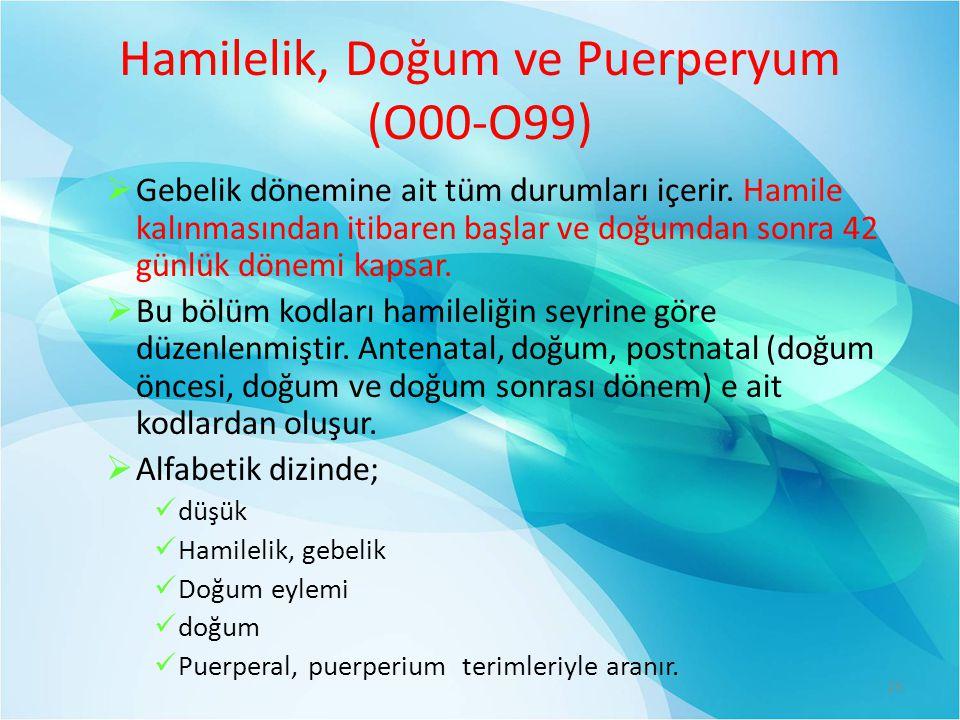 Hamilelik, Doğum ve Puerperyum (O00-O99)  Gebelik dönemine ait tüm durumları içerir.