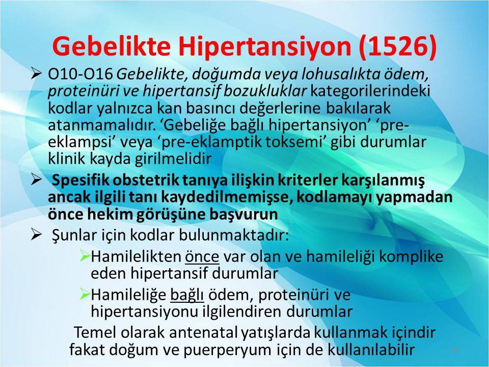 Gebelikte Hipertansiyon (1526)  O10-O16 Gebelikte, doğumda veya lohusalıkta ödem, proteinüri ve hipertansif bozukluklar kategorilerindeki kodlar yalnızca kan basıncı değerlerine bakılarak atanmamalıdır.