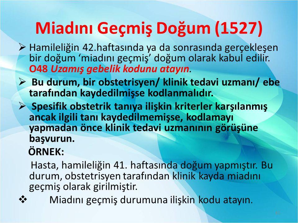 Miadını Geçmiş Doğum (1527)  Hamileliğin 42.haftasında ya da sonrasında gerçekleşen bir doğum 'miadını geçmiş' doğum olarak kabul edilir.