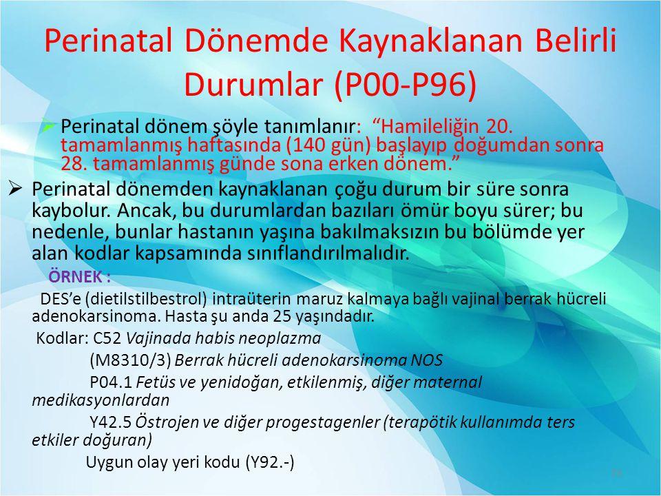 Perinatal Dönemde Kaynaklanan Belirli Durumlar (P00-P96)  Perinatal dönem şöyle tanımlanır: Hamileliğin 20.
