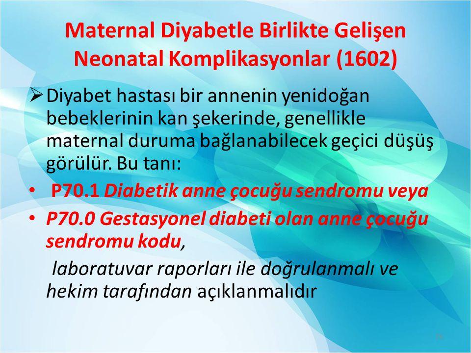 Maternal Diyabetle Birlikte Gelişen Neonatal Komplikasyonlar (1602)  Diyabet hastası bir annenin yenidoğan bebeklerinin kan şekerinde, genellikle maternal duruma bağlanabilecek geçici düşüş görülür.