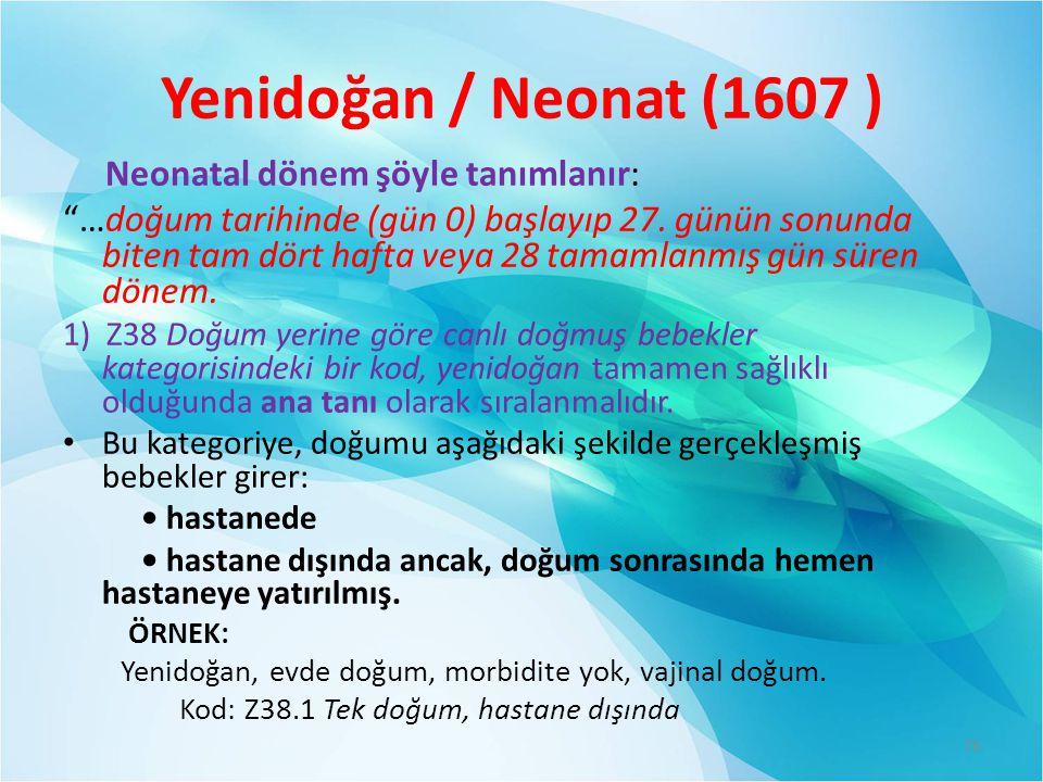 Yenidoğan / Neonat (1607 ) Neonatal dönem şöyle tanımlanır: …doğum tarihinde (gün 0) başlayıp 27.