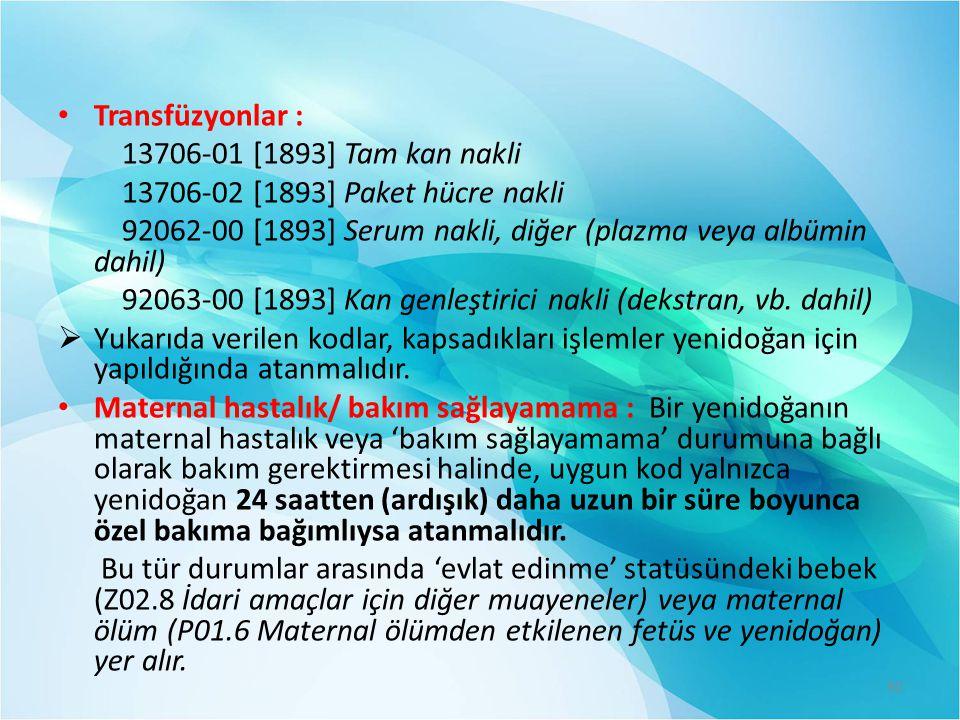 Transfüzyonlar : 13706-01 [1893] Tam kan nakli 13706-02 [1893] Paket hücre nakli 92062-00 [1893] Serum nakli, diğer (plazma veya albümin dahil) 92063-00 [1893] Kan genleştirici nakli (dekstran, vb.