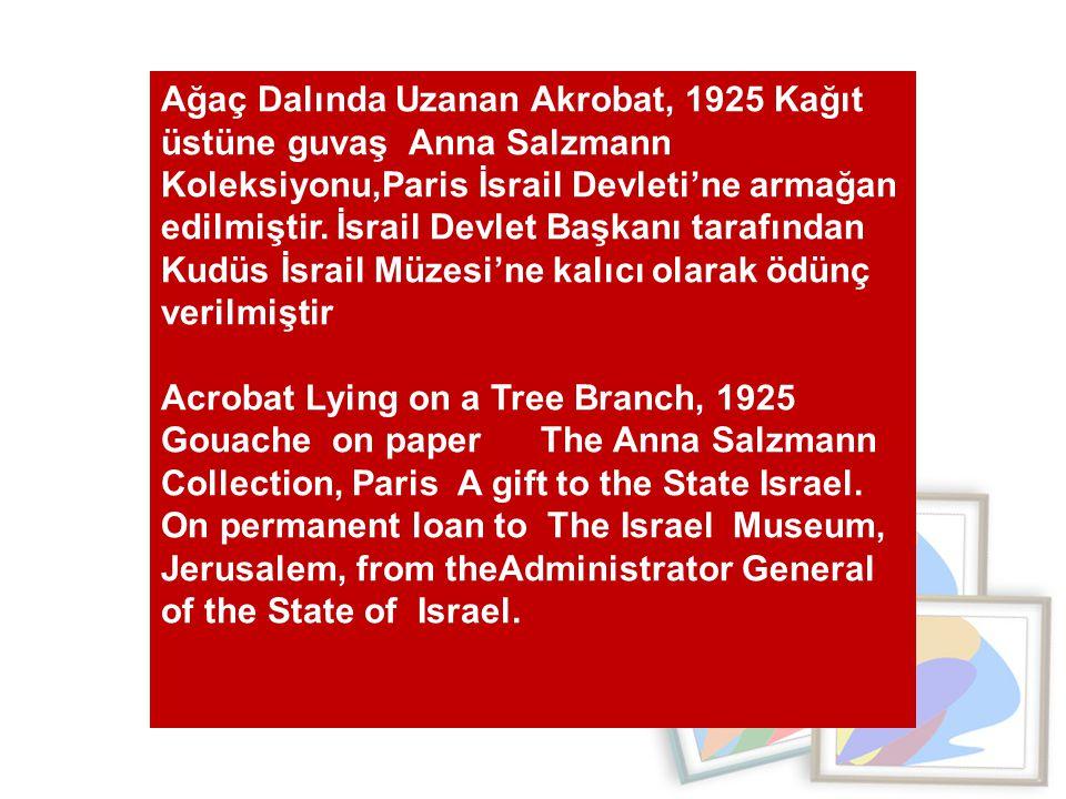 Ağaç Dalında Uzanan Akrobat, 1925 Kağıt üstüne guvaş Anna Salzmann Koleksiyonu,Paris İsrail Devleti'ne armağan edilmiştir.