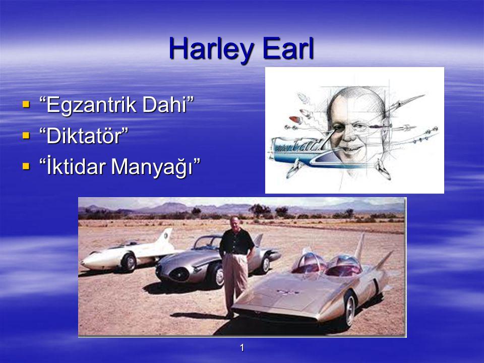 """1 Harley Earl  """"Egzantrik Dahi""""  """"Diktatör""""  """"İktidar Manyağı"""""""