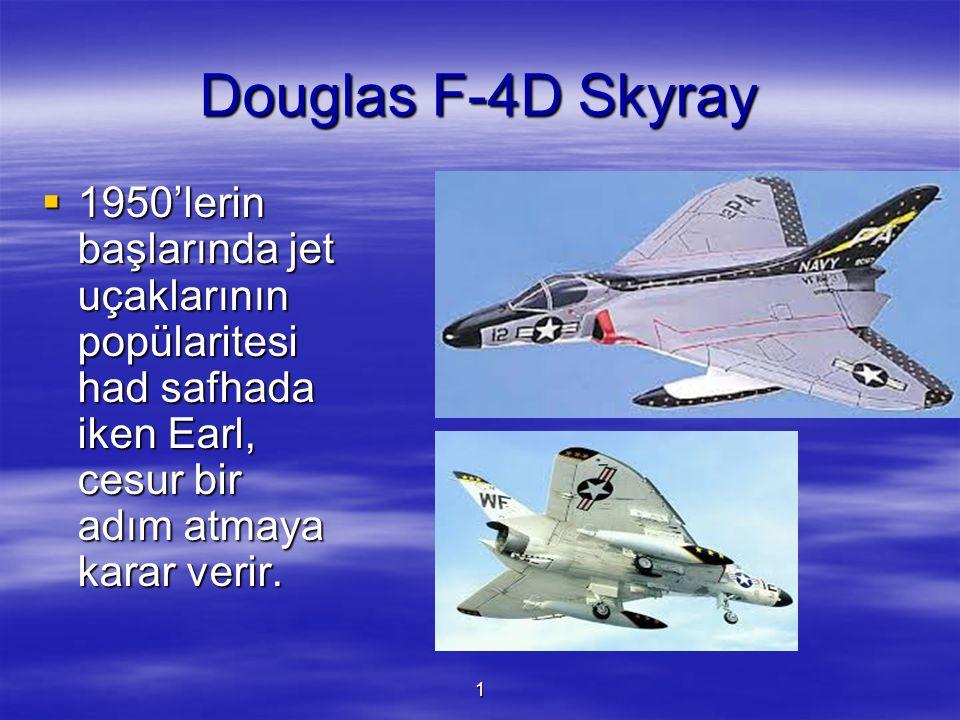 1 Douglas F-4D Skyray  1950'lerin başlarında jet uçaklarının popülaritesi had safhada iken Earl, cesur bir adım atmaya karar verir.