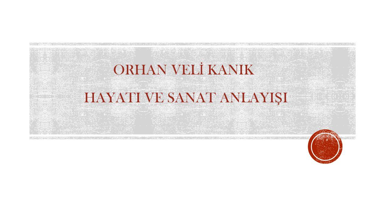 Orhan Veli Kanık, 13 Nisan 1914 yılında İ stanbul'da do ğ du.