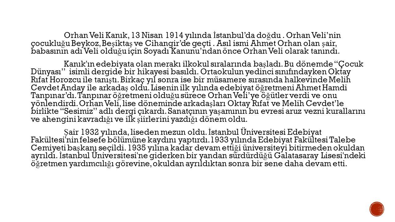 SONRAK İ YA Ş AMI VE Şİİ R HAYATI Orhan Veli daha sonra Ankara ya giderek PTT Umum Müdürlü ğ ü, Telgraf İş leri Reisli ğ i, Milletlerarası Nizamlar bürosuna girdi.