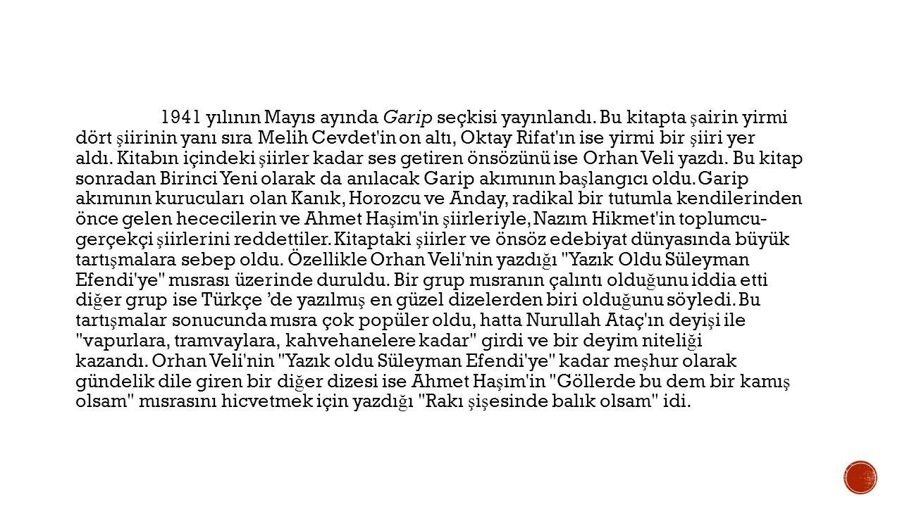 Orhan Veli Kanık ın 1936 yılında ba ş ladı ğ ı ş iir hayatı üç dönemde incelenebilir: Garip öncesi (1936-1941), Garip dönemi (1941) ve Garip sonrası.