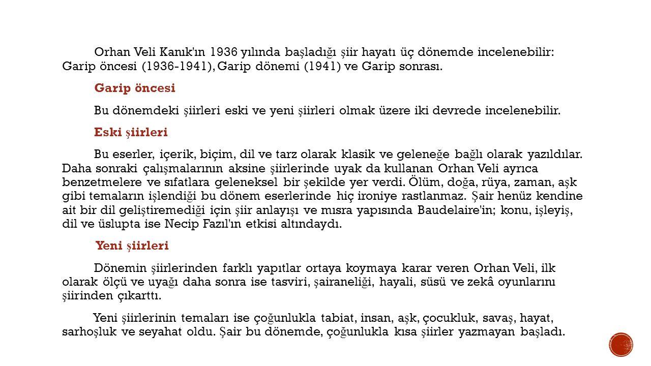Garip dönemi 1941 yılında Orhan Veli, Melih Cevdet ve Oktay Rifat la birlikte Garip adlı ş iir kitabını yayınladı.