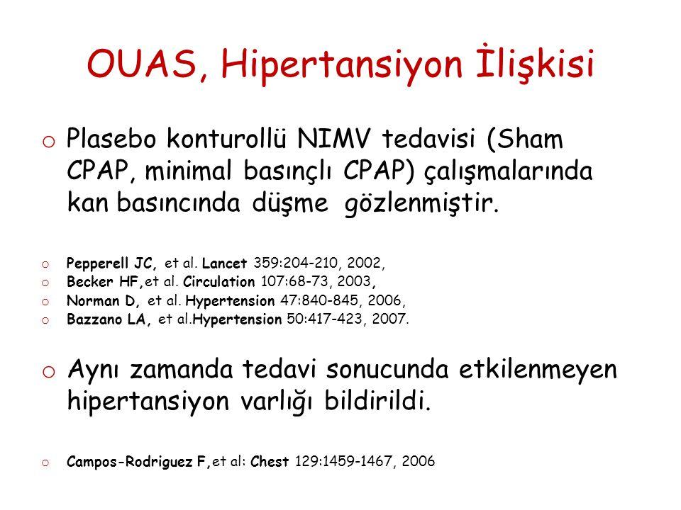 OUAS, Hipertansiyon İlişkisi o Plasebo konturollü NIMV tedavisi (Sham CPAP, minimal basınçlı CPAP) çalışmalarında kan basıncında düşme gözlenmiştir.