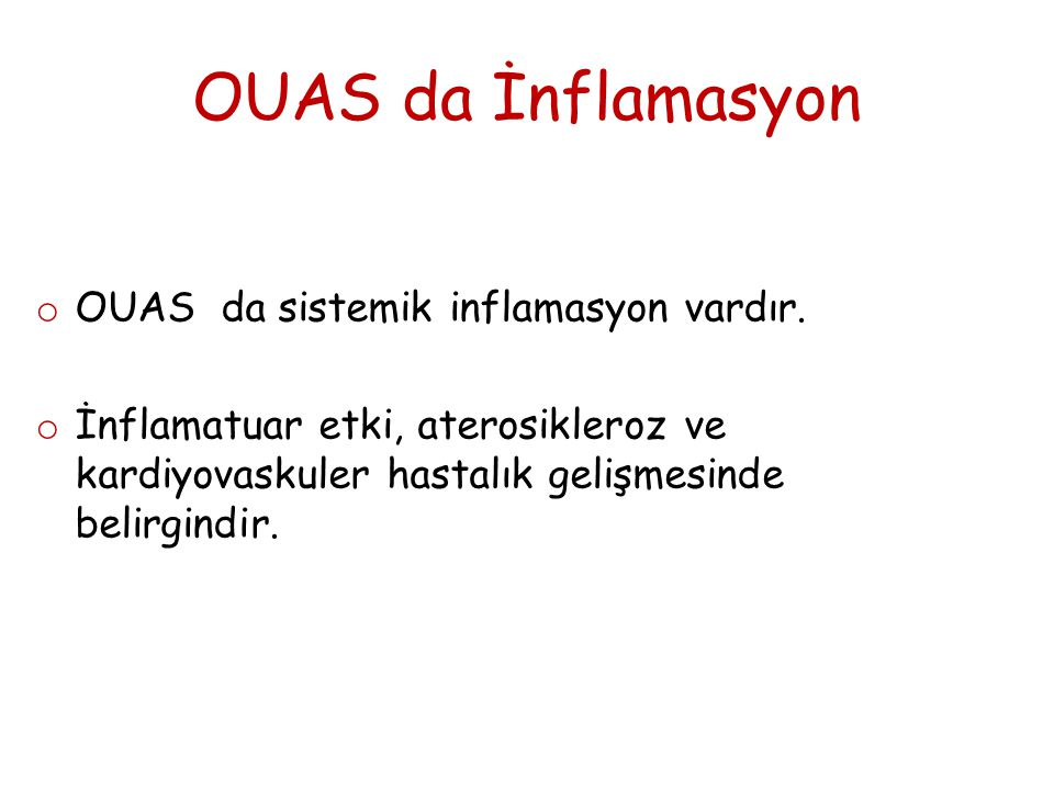 OUAS da İnflamasyon o OUAS da sistemik inflamasyon vardır.