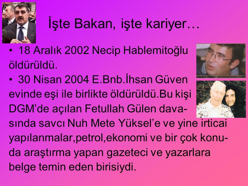 İşte Bakan, işte kariyer… 18 Aralık 2002 Necip Hablemitoğlu öldürüldü. 30 Nisan 2004 E.Bnb.İhsan Güven evinde eşi ile birlikte öldürüldü.Bu kişi DGM'd