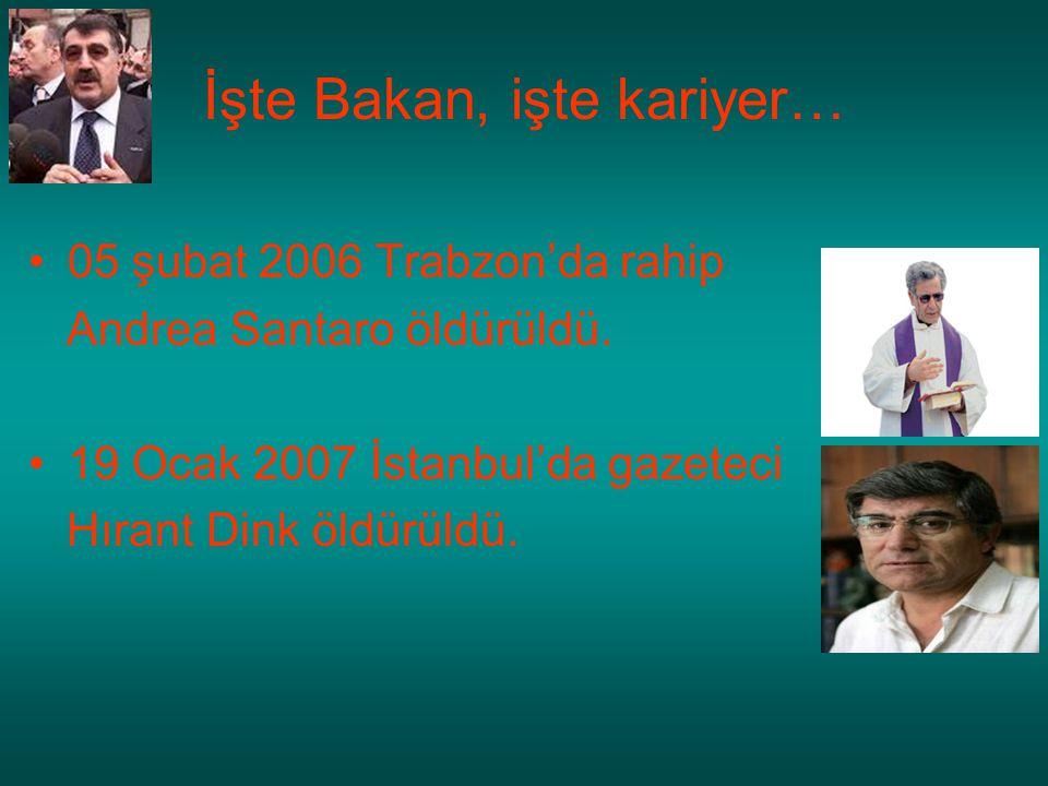 İşte Bakan, işte kariyer… 05 şubat 2006 Trabzon'da rahip Andrea Santaro öldürüldü. 19 Ocak 2007 İstanbul'da gazeteci Hırant Dink öldürüldü.