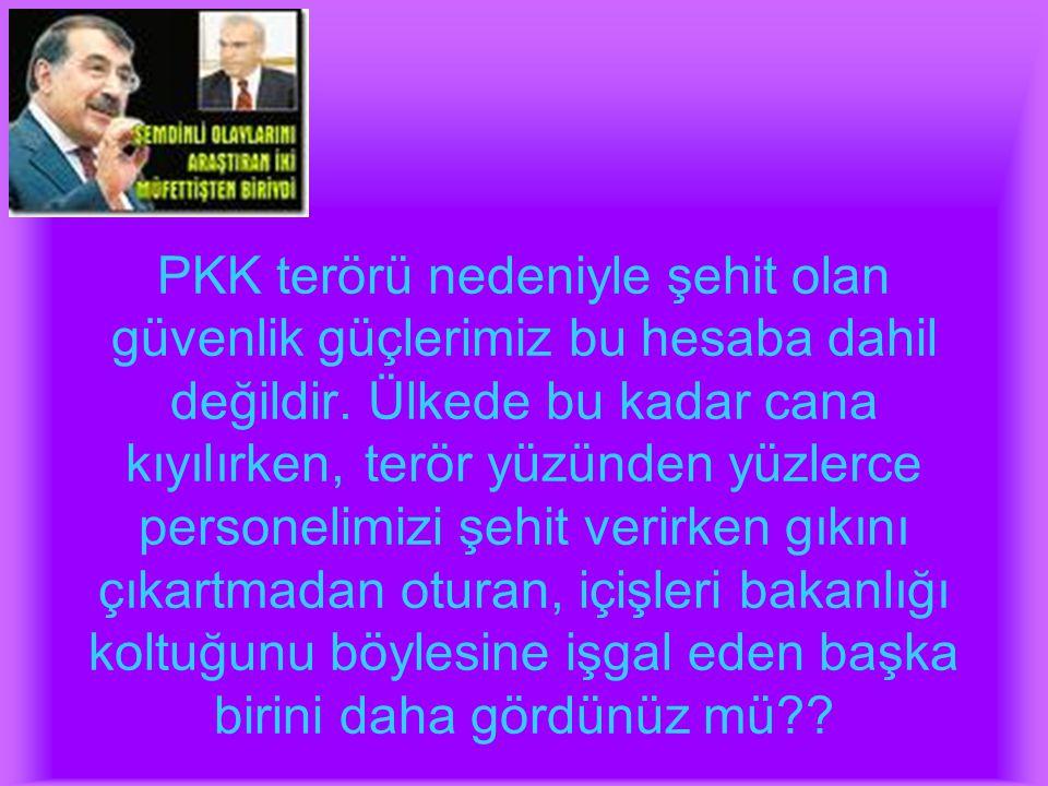 PKK terörü nedeniyle şehit olan güvenlik güçlerimiz bu hesaba dahil değildir. Ülkede bu kadar cana kıyılırken, terör yüzünden yüzlerce personelimizi ş
