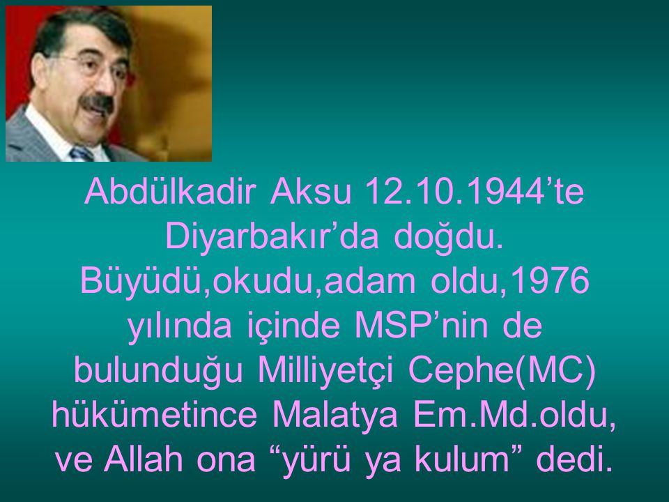 Abdülkadir Aksu 12.10.1944'te Diyarbakır'da doğdu. Büyüdü,okudu,adam oldu,1976 yılında içinde MSP'nin de bulunduğu Milliyetçi Cephe(MC) hükümetince Ma