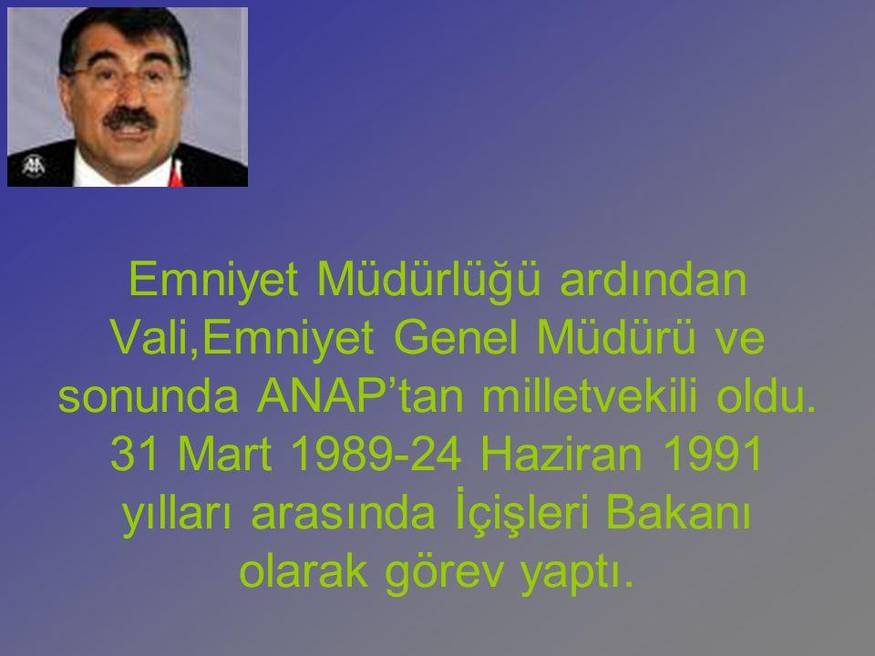 Emniyet Müdürlüğü ardından Vali,Emniyet Genel Müdürü ve sonunda ANAP'tan milletvekili oldu. 31 Mart 1989-24 Haziran 1991 yılları arasında İçişleri Bak