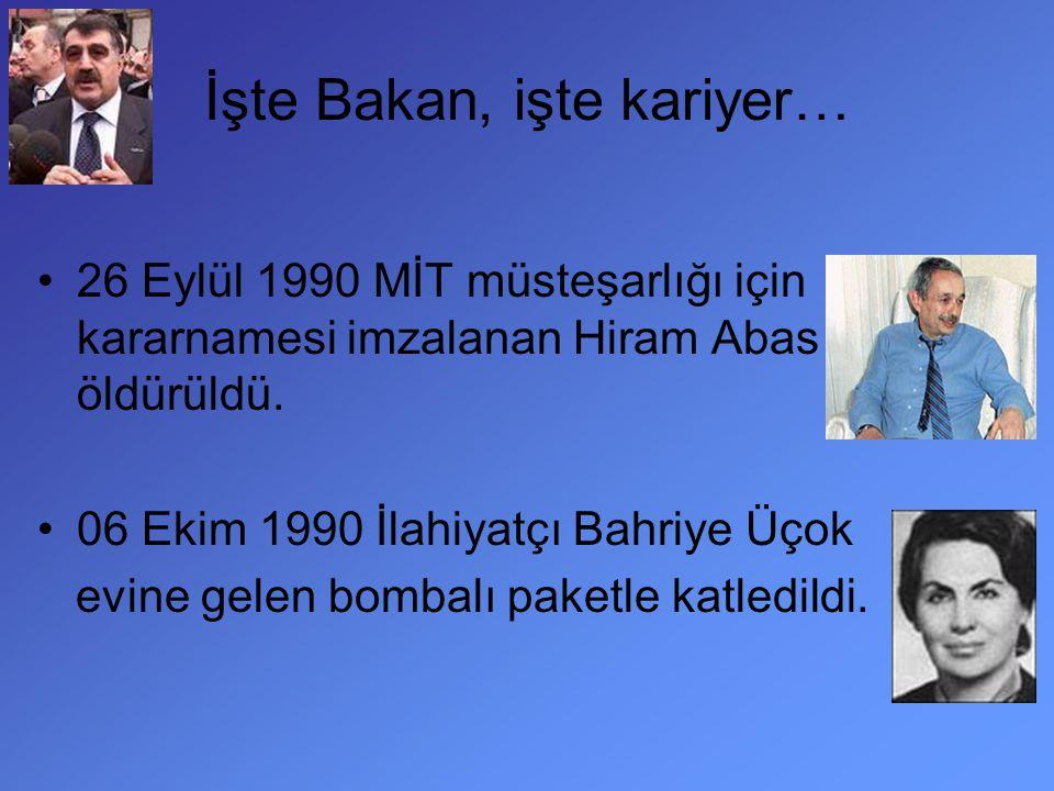26 Eylül 1990 MİT müsteşarlığı için kararnamesi imzalanan Hiram Abas öldürüldü. 06 Ekim 1990 İlahiyatçı Bahriye Üçok evine gelen bombalı paketle katle