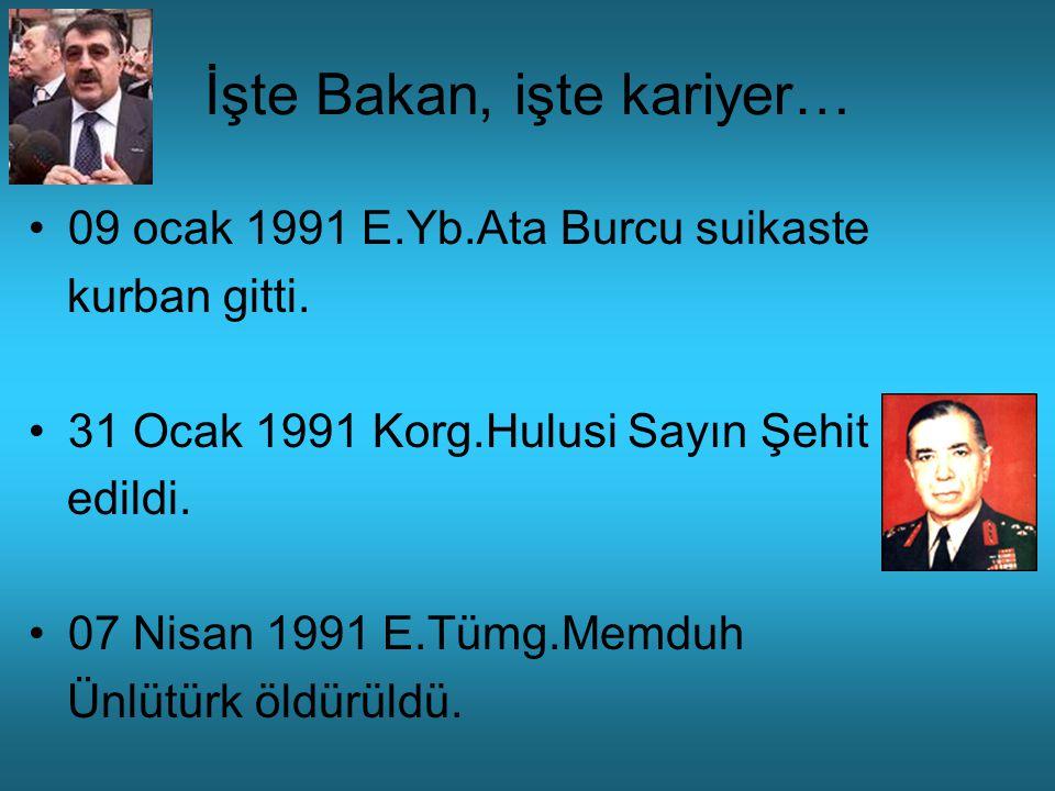 09 ocak 1991 E.Yb.Ata Burcu suikaste kurban gitti. 31 Ocak 1991 Korg.Hulusi Sayın Şehit edildi. 07 Nisan 1991 E.Tümg.Memduh Ünlütürk öldürüldü.