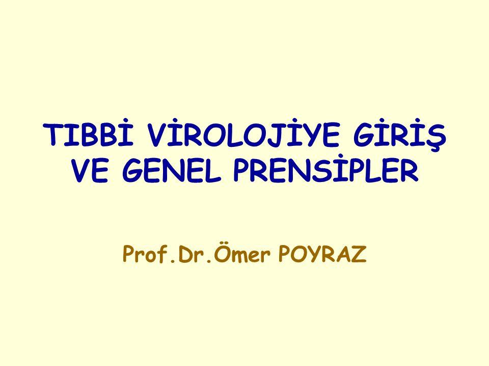 TIBBİ VİROLOJİYE GİRİŞ VE GENEL PRENSİPLER Prof.Dr.Ömer POYRAZ