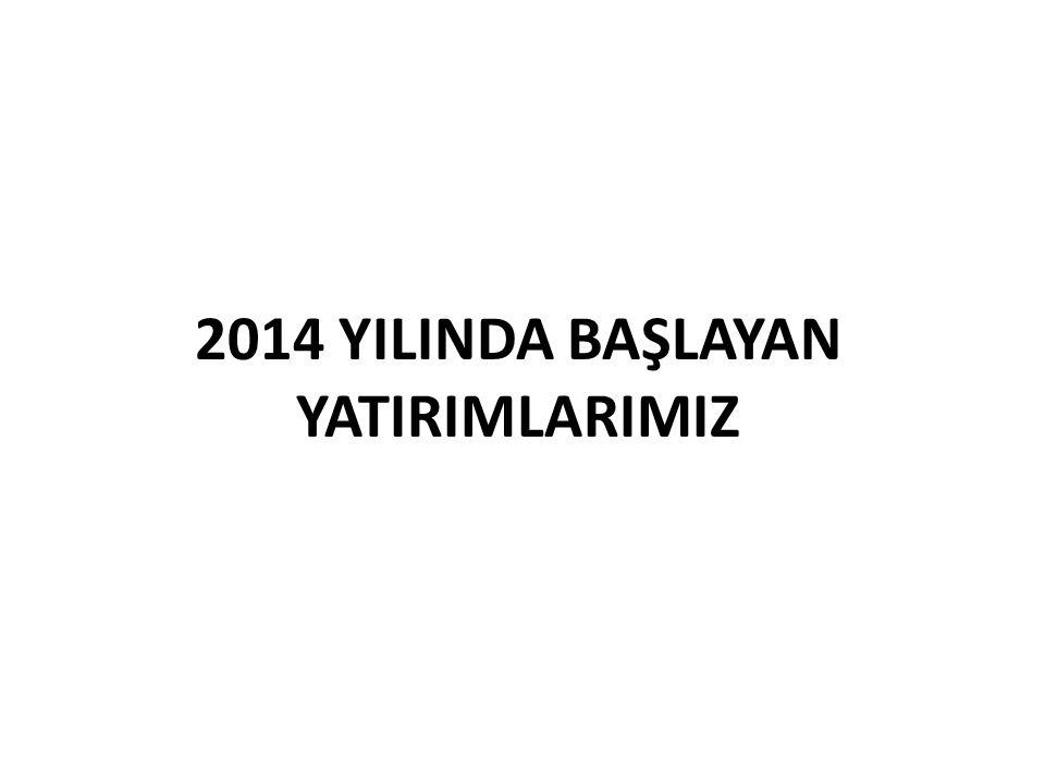2014 YILINDA BAŞLAYAN YATIRIMLARIMIZ