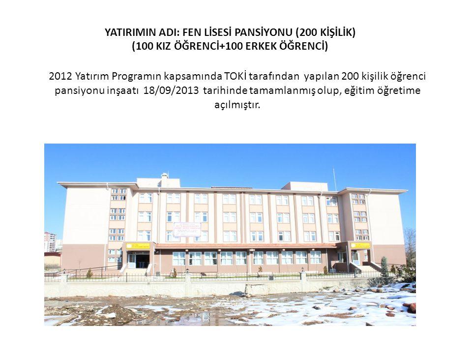 YATIRIMIN ADI: FEN LİSESİ PANSİYONU (200 KİŞİLİK) (100 KIZ ÖĞRENCİ+100 ERKEK ÖĞRENCİ) 2012 Yatırım Programın kapsamında TOKİ tarafından yapılan 200 ki