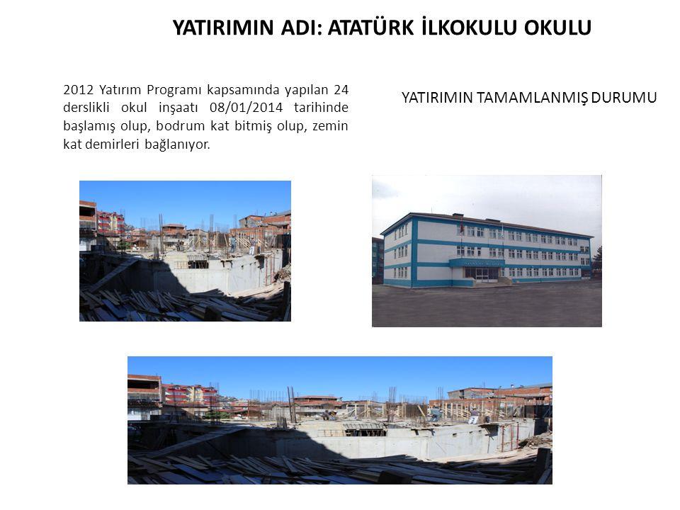 2012 Yatırım Programı kapsamında yapılan 24 derslikli okul inşaatı 08/01/2014 tarihinde başlamış olup, bodrum kat bitmiş olup, zemin kat demirleri bağ