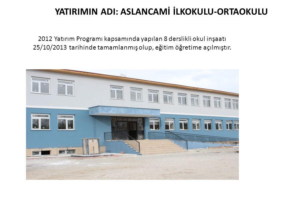 2012 Yatırım Programı kapsamında yapılan 8 derslikli okul inşaatı 25/10/2013 tarihinde tamamlanmış olup, eğitim öğretime açılmıştır. YATIRIMIN ADI: AS