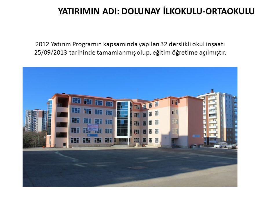 YATIRIMIN ADI: DOLUNAY İLKOKULU-ORTAOKULU 2012 Yatırım Programın kapsamında yapılan 32 derslikli okul inşaatı 25/09/2013 tarihinde tamamlanmış olup, e
