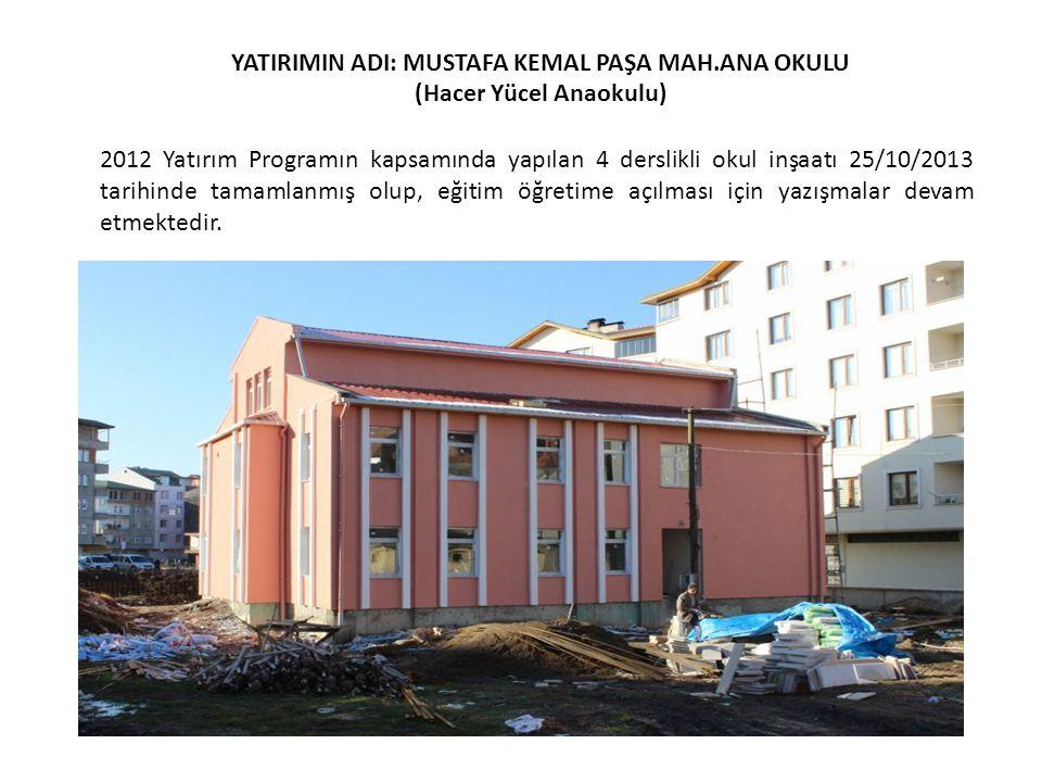 YATIRIMIN ADI: MUSTAFA KEMAL PAŞA MAH.ANA OKULU (Hacer Yücel Anaokulu) 2012 Yatırım Programın kapsamında yapılan 4 derslikli okul inşaatı 25/10/2013 t