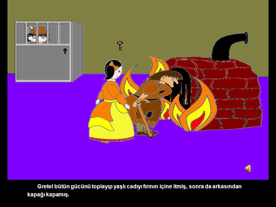 Gretel bütün gücünü toplayıp yaşlı cadıyı fırının içine itmiş, sonra da arkasından kapağı kapamış.
