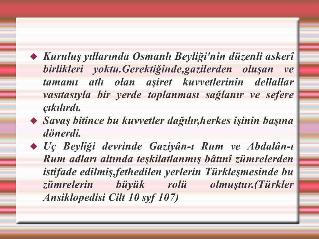  Kuruluş yıllarında Osmanlı Beyliği'nin düzenli askerî birlikleri yoktu.Gerektiğinde,gazilerden oluşan ve tamamı atlı olan aşiret kuvvetlerinin della
