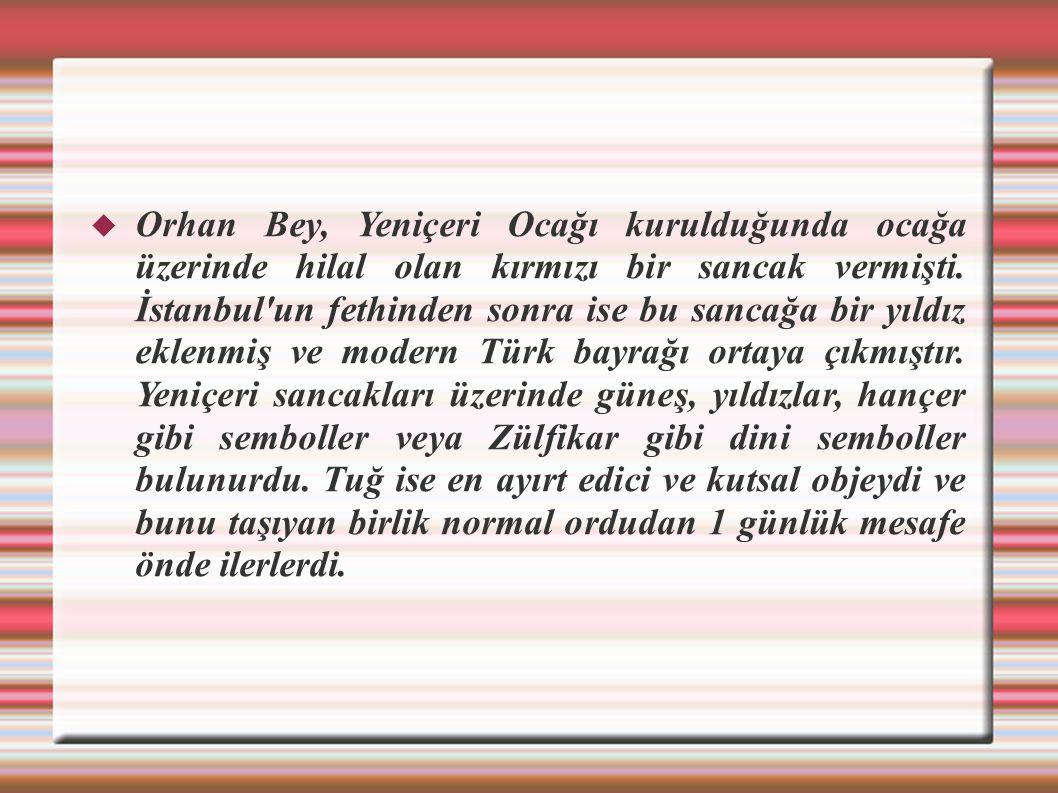  Orhan Bey, Yeniçeri Ocağı kurulduğunda ocağa üzerinde hilal olan kırmızı bir sancak vermişti. İstanbul'un fethinden sonra ise bu sancağa bir yıldız