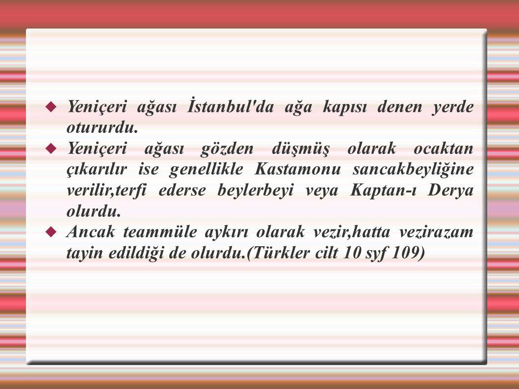  Yeniçeri ağası İstanbul'da ağa kapısı denen yerde otururdu.  Yeniçeri ağası gözden düşmüş olarak ocaktan çıkarılır ise genellikle Kastamonu sancakb